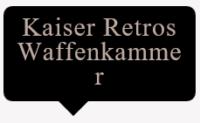 Kaiser Retros Waffenkammer